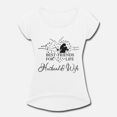 Best Friends For Life Husband and wife - Women's Roll Cuff T-Shirt