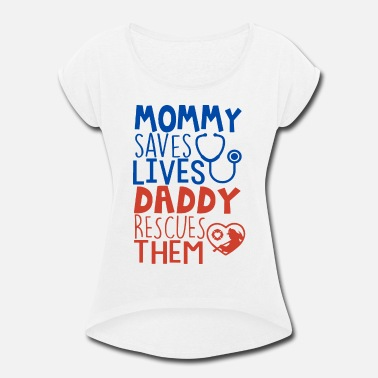Rescue Daddy Mommy saves lives daddy rescues them - Women's Roll Cuff T-Shirt