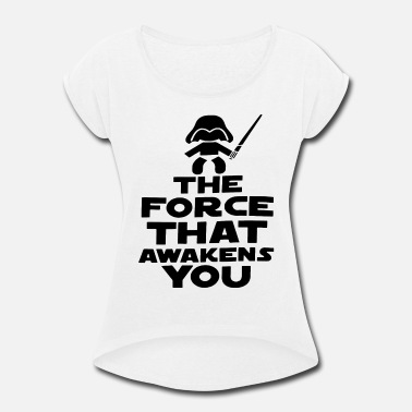 The Force Awakens The force that awakens you - Women's Rolled Sleeve T-Shirt