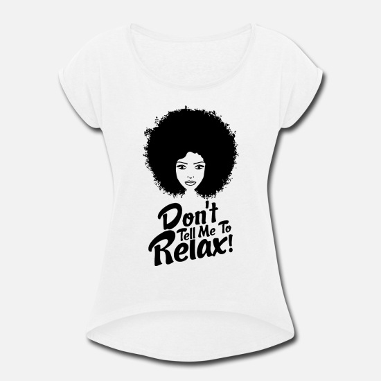 Relax T-Shirts - dont tell me to relax girlfriend t shirts - Women's Rolled Sleeve T-Shirt white