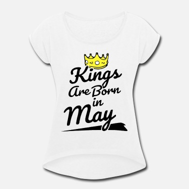 Birthday King Child kings are born in may birthday t shirts - Women's Rolled Sleeve T-Shirt