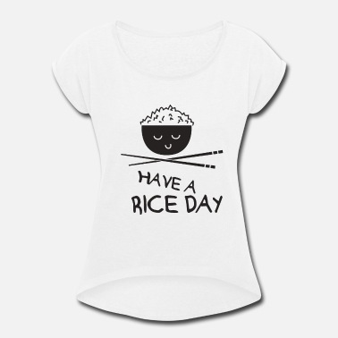 Have A Rice Day - Women's Rolled Sleeve T-Shirt