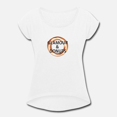 Glamour Glamour and Donuts - Women's Rolled Sleeve T-Shirt