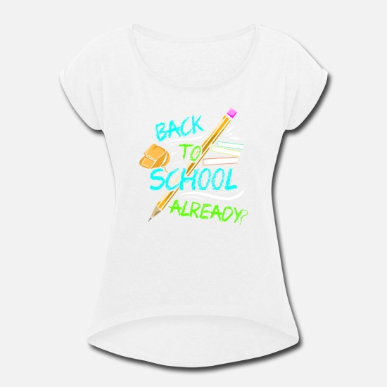 Back To School T-Shirts - School Fun Back to School Already - Women's Rolled Sleeve T-Shirt white