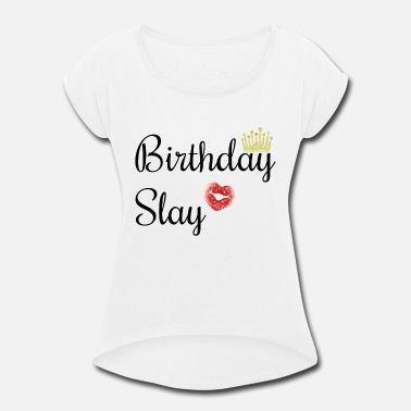 Pregaming Birthday Baddie - Women's Roll Cuff T-Shirt