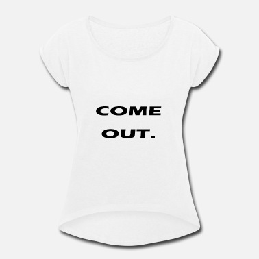 Coming Out come out - Women's Rolled Sleeve T-Shirt