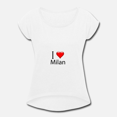I Love Milan I love Milan. Just great! - Women's Rolled Sleeve T-Shirt