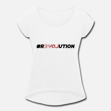 #REVOLUTION - Women's Rolled Sleeve T-Shirt