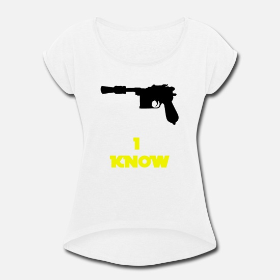 "Star T-Shirts - ""I know"" Han Quote - Women's Rolled Sleeve T-Shirt white"