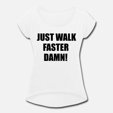 Miscellaneous Just walk fast damn - Women's Rolled Sleeve T-Shirt
