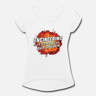 Louder Engineering - It's Like Math But Louder - Women's Rolled Sleeve T-Shirt