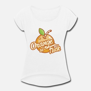 Fuck Orange Orange AF - Women's Roll Cuff T-Shirt