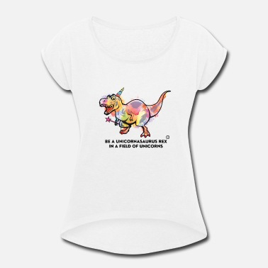 be a unicornasaurus rex in a field of unicorns - Women's Rolled Sleeve T-Shirt