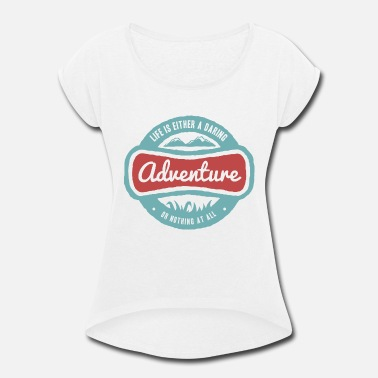 Adventure Life Life Is Adventure - Women's Rolled Sleeve T-Shirt