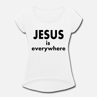 Jesus is everywhere shirt - Women's Rolled Sleeve T-Shirt