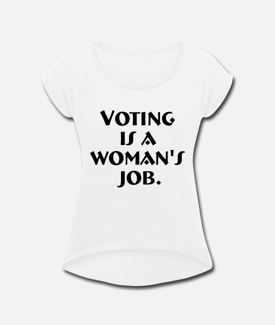 Native T-Shirts - Voting is a woman's job - Women's Rolled Sleeve T-Shirt white