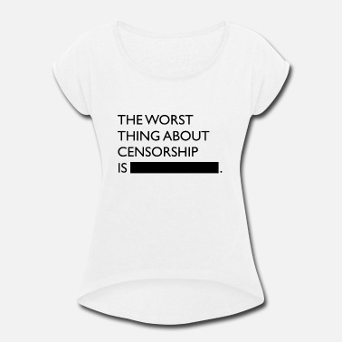 Censorship Censorship - Women's Rolled Sleeve T-Shirt