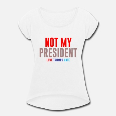 Trump not me president - Women's Rolled Sleeve T-Shirt