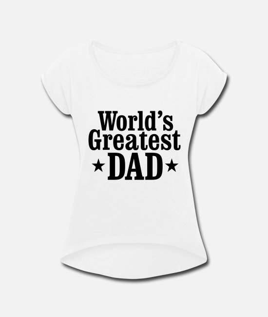 Dad T-Shirts - World's greatest Dad - Women's Rolled Sleeve T-Shirt white