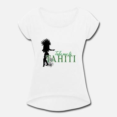 Take me to Tahiti - Women's Rolled Sleeve T-Shirt