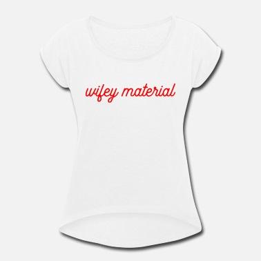 Material wifey material - Women's Rolled Sleeve T-Shirt