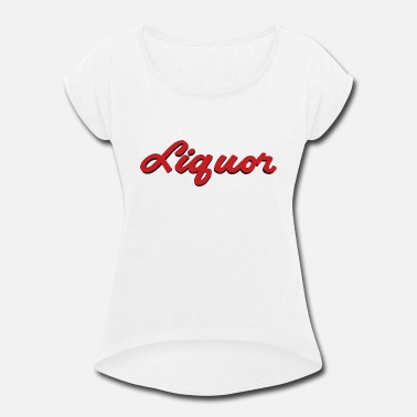 Liquor LIQUOR - Women's Rolled Sleeve T-Shirt
