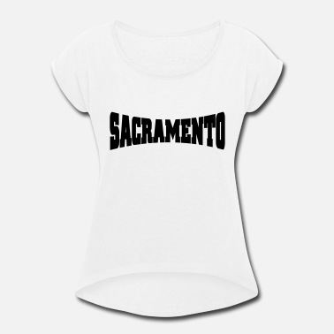 Sacramento - Women's Rolled Sleeve T-Shirt