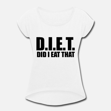 DIET funny gym training humour workout slogan - Women's Rolled Sleeve T-Shirt