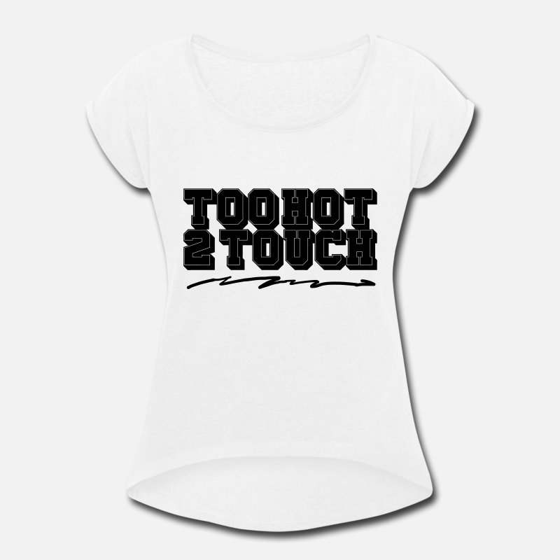 Hot T-Shirts - Too Hot To Touch - Women's Rolled Sleeve T-Shirt white