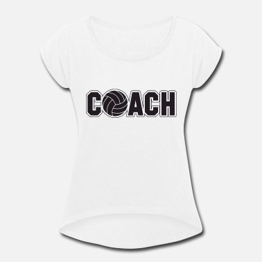 Volley volley coach - Women's Rolled Sleeve T-Shirt