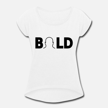 Bold BOLD - Women's Rolled Sleeve T-Shirt