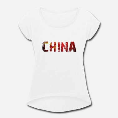 Flags Slogans China - Flag- Slogan - Quote - National Colors - Women's Rolled Sleeve T-Shirt