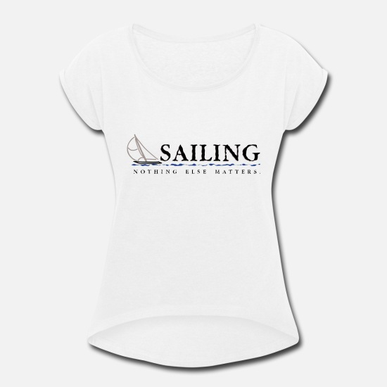 Nothing T-Shirts - Sailing - Women's Rolled Sleeve T-Shirt white