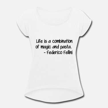 Magic Life is a combination of magic and pasta - Women's Rolled Sleeve T-Shirt