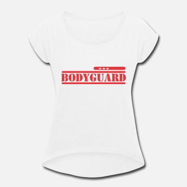 • Bodyguard bodyguard - Women's Rolled Sleeve T-Shirt