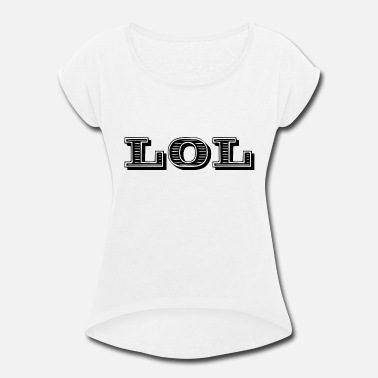Laughing Of Loud lol - laughing of loud - Women's Rolled Sleeve T-Shirt