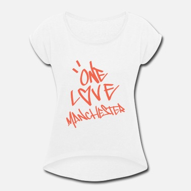 Ariana Grande one love manchester - Women's Roll Cuff T-Shirt
