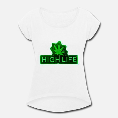 High On Life And Weed HIGH WEED LIFE - Women's Roll Cuff T-Shirt