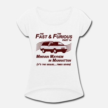 Fast Fast And Furious Part 14 T-Shirt - Women's Rolled Sleeve T-Shirt