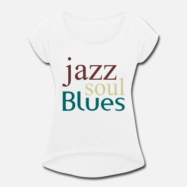 Blues Jazz Jazz,soul,blues - Women's Rolled Sleeve T-Shirt