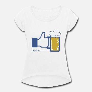 Facebook Like Thumb Up Facebook Parody Beer Thumbs Up People Like This - Women's Roll Cuff T-Shirt