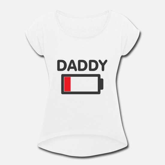 Parent T-Shirts - Daddy Battery Pack Parent Power Funny Gift - Women's Rolled Sleeve T-Shirt white
