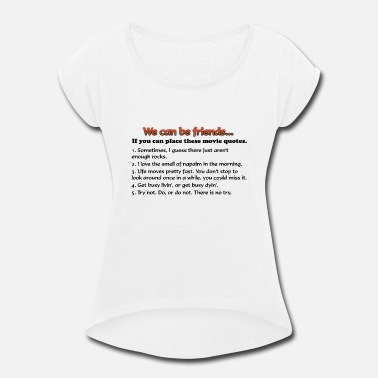 af8e9d53c Funny Movie Quote Movie Quotes - Women's Rolled Sleeve T-Shirt