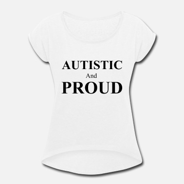 Autist Autistic and Proud - Women's Rolled Sleeve T-Shirt