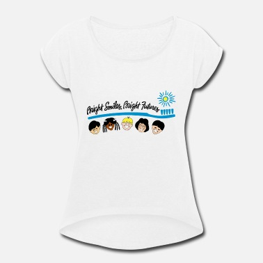 Bright Bright Smiles Bright Futures - Women's Rolled Sleeve T-Shirt