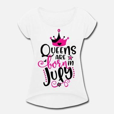 Born In July Queens Are Born In July - Women's Rolled Sleeve T-Shirt