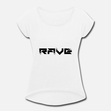 Rave rave - Women's Rolled Sleeve T-Shirt