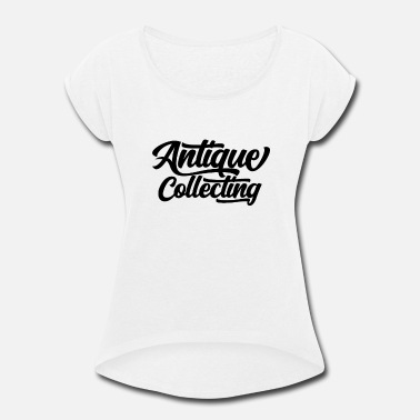 Antiques Antiquities - Women's Rolled Sleeve T-Shirt