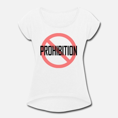 Prohibited Prohibition - Women's Rolled Sleeve T-Shirt