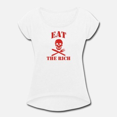Rich Eat The Rich - Women's Rolled Sleeve T-Shirt